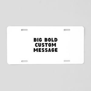 Big Bold Custom Message Aluminum License Plate