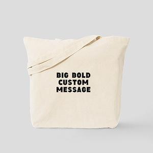 Big Bold Custom Message Tote Bag