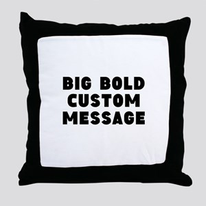 Big Bold Custom Message Throw Pillow
