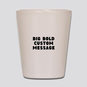Big Bold Custom Message Shot Glass