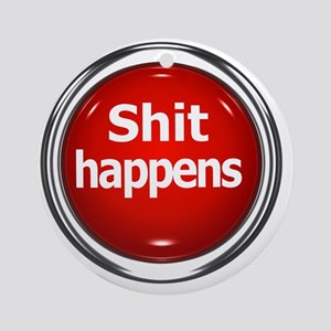 z-button-shit-happens Round Ornament