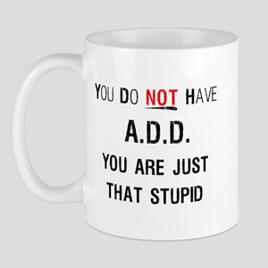 You Do Not Have A.D.D. You Ar Mug