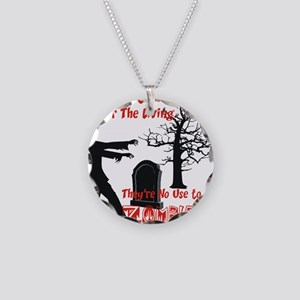 No use to zombies Necklace Circle Charm