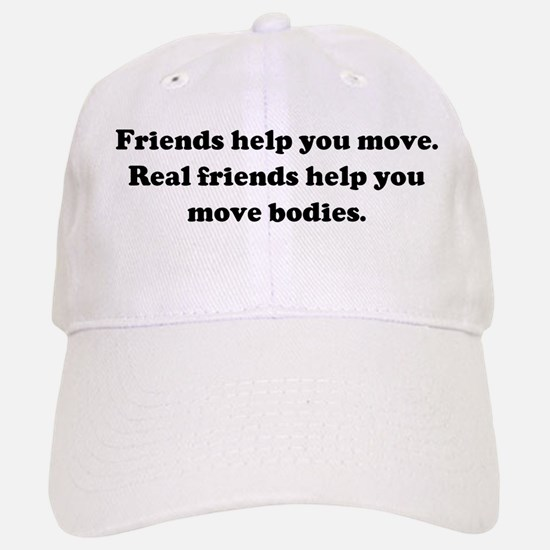 Friends help you move. Real f Baseball Baseball Cap