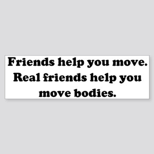 Friends help you move. Real f Bumper Sticker