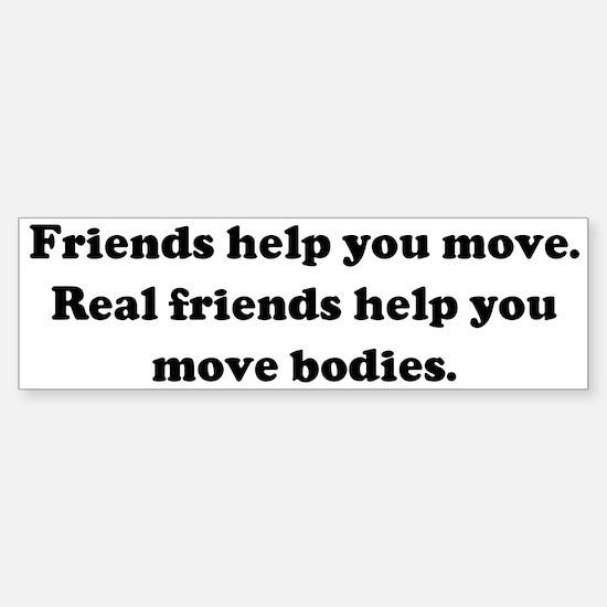 Friends help you move. Real f Bumper Bumper Bumper Sticker