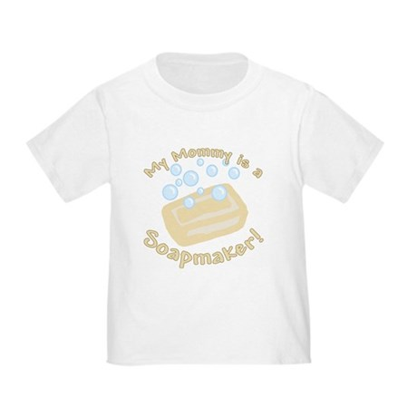 My Mommy Is A Soapmaker Toddler T-Shirt