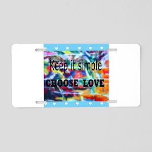 Keep It Simple. Choose Love Arty Aluminum License