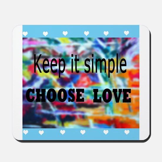 Keep It Simple. Choose Love Arty Mousepad