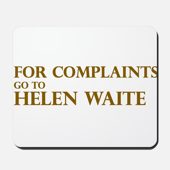 For Complaints Go to Helen Wa Mousepad
