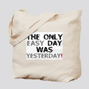 THE ONLY EASY DAY WAS YESTERDAY! Tote Bag
