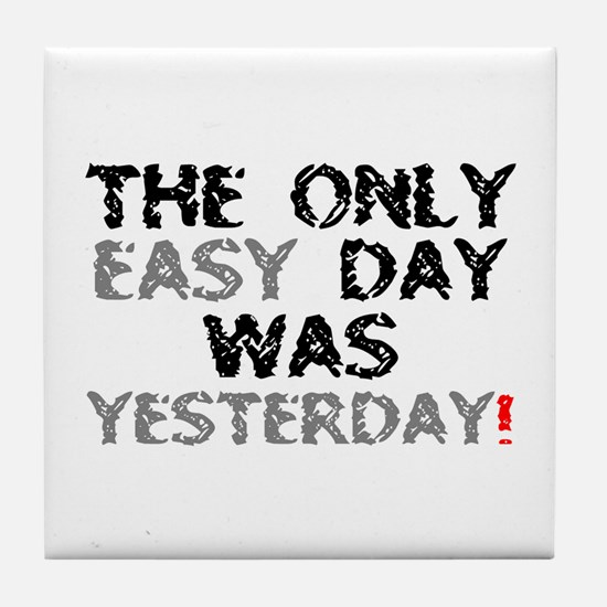 THE ONLY EASY DAY WAS YESTERDAY! Tile Coaster