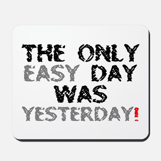 THE ONLY EASY DAY WAS YESTERDAY! Mousepad