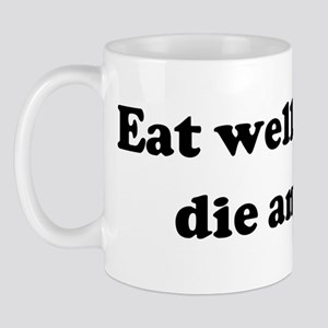 Eat well, stay fit, die anywa Mug