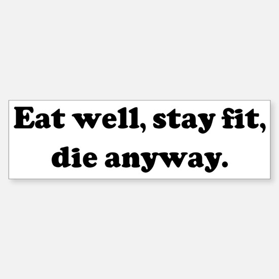 Eat well, stay fit, die anywa Bumper Car Car Sticker