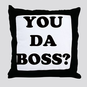 YOU DA BOSS Throw Pillow