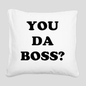 YOU DA BOSS Square Canvas Pillow