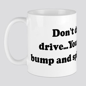 Don't drink and drive...You m Mug