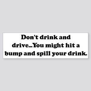 Don't drink and drive...You m Bumper Sticker