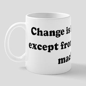 Change is inevitable, except  Mug
