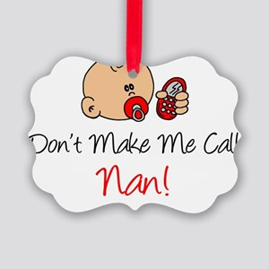 Dont Make Me Call Nan Picture Ornament