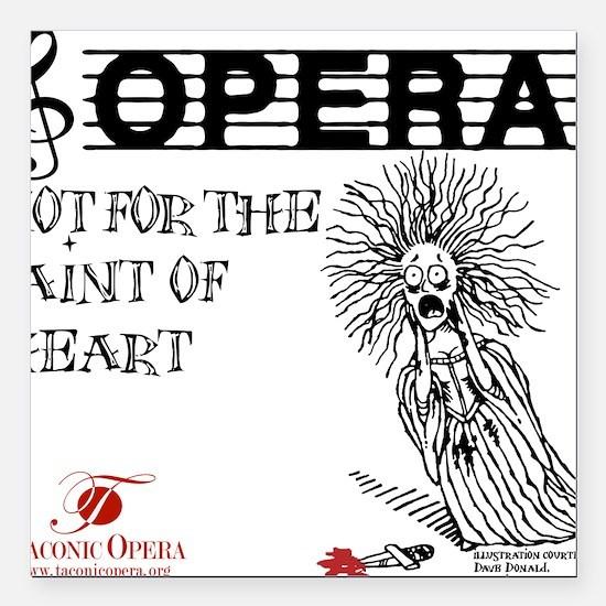 "opera-faint-of-heart Square Car Magnet 3"" x 3"""