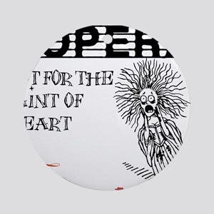 opera-faint-of-heart Round Ornament