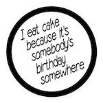 I Eat Birthday Cakes Round Car Magnet