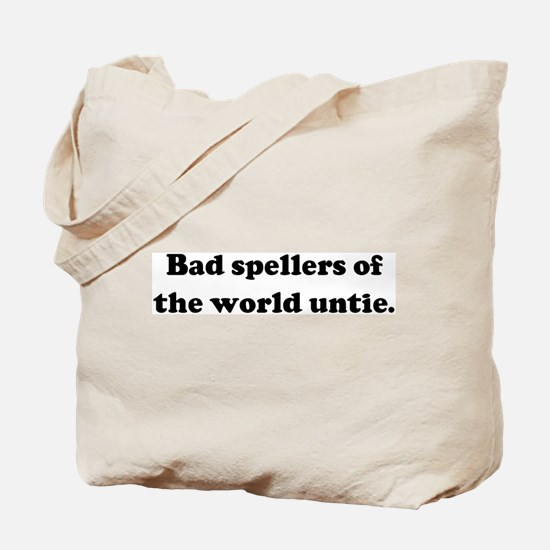 Bad spellers of the world unt Tote Bag