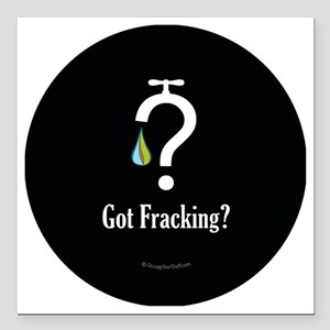 "No Fracking - Got Fracki Square Car Magnet 3"" x 3"""