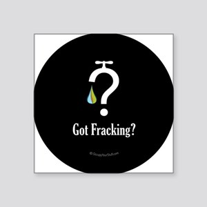 "No Fracking - Got Fracking? Square Sticker 3"" x 3"""