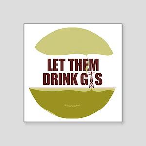 "No Fracking - Let Them Drin Square Sticker 3"" x 3"""