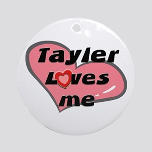 tayler loves me  Ornament (Round)