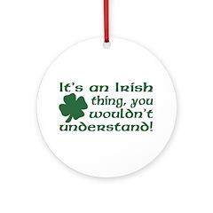 It's an Irish Thing Understand Ornament (Round)