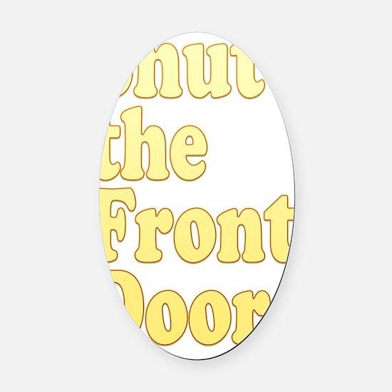 March 16 2012 Shut the Front Door Oval Car Magnet