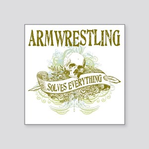 "Armwrestling Solves Everyth Square Sticker 3"" x 3"""