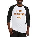 I Am Stalking You Baseball Jersey
