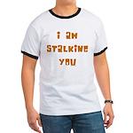 I Am Stalking You Ringer T