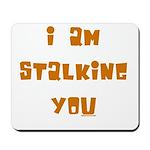 I Am Stalking You Mousepad