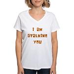 I Am Stalking You Women's V-Neck T-Shirt