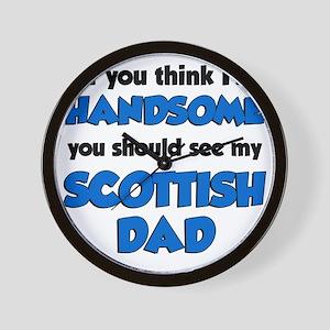 Think Im Handsome Scottish Dad Wall Clock