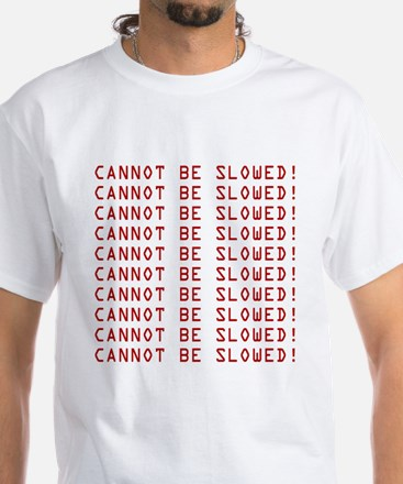 Cannot Be Slowed T-Shirt