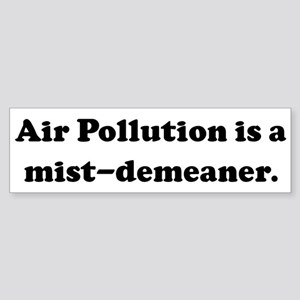 Air Pollution is a mist-demea Bumper Sticker