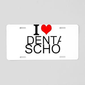 I Love Dental School Aluminum License Plate