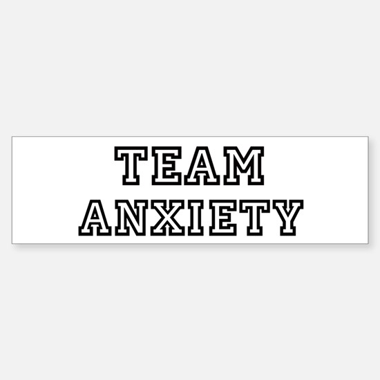 Team ANXIETY Bumper Bumper Bumper Sticker