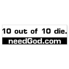 10 out of 10 die. needGod.com Bumper Sticker