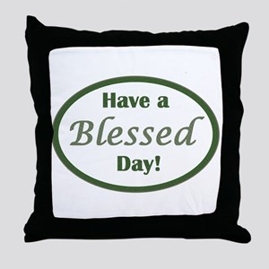 Have a Blessed Day Throw Pillow