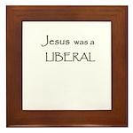 Jesus was a Liberal Framed Tile