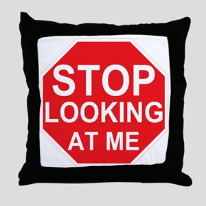 Stop Looking At Me Throw Pillow