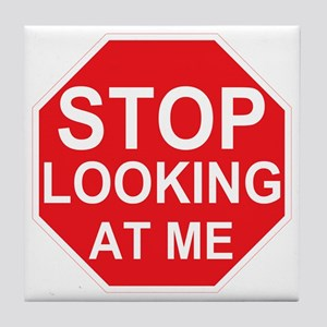 Stop Looking At Me Tile Coaster